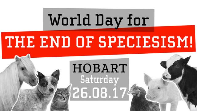 World Day to End Speciesism Hobart 2017